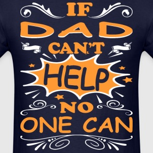 If Dad Cant Help No One Can Funny Tshirt T-Shirts - Men's T-Shirt