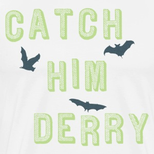 Catch Him Derry T-Shirt - Men's Premium T-Shirt