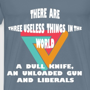 Anti-Liberals - There are three useless things in  - Men's Premium T-Shirt
