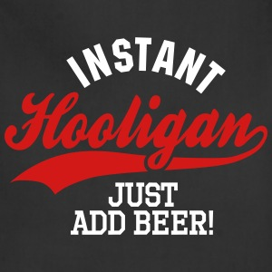 Instant hooligan just add beer Aprons - Adjustable Apron