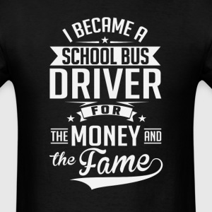 School Bus Driver Money and Fame T-Shirts - Men's T-Shirt