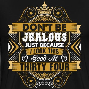 Dont Be Jealous I Look This Good At Thirty Four T-Shirts - Men's Premium T-Shirt
