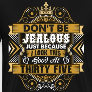 Dont Be Jealous I Look This Good At Thirty Five T-Shirts - Men's Premium T-Shirt