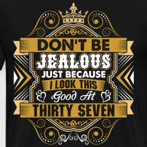 Dont Be Jealous I Look This Good At Thirty Seven T-Shirts - Men's Premium T-Shirt