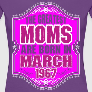 The Greatest Moms Are Born In March 1967 T-Shirts - Women's Premium T-Shirt