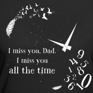 I miss you, Dad. I miss you all the time. - Women's 50/50 T-Shirt