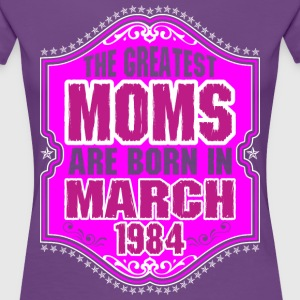 The Greatest Moms Are Born In March 1984 T-Shirts - Women's Premium T-Shirt