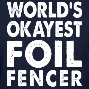 World's Okayest Foil Fencer Fencing T-Shirts - Women's T-Shirt