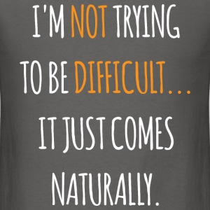 I'm not Trying To Be Difficult T-Shirts - Men's T-Shirt