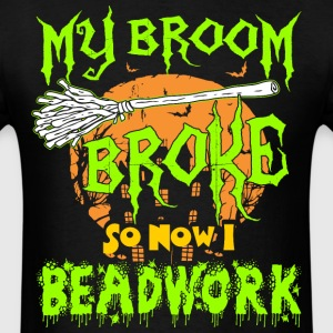My Broom Broke So Now I Beadwork Halloween Tshirt T-Shirts - Men's T-Shirt