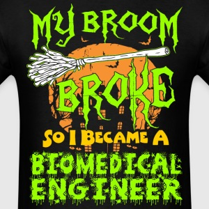 My Broom Broke So I Biomedical Engineer Halloween T-Shirts - Men's T-Shirt