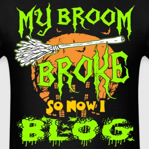 My Broom Broke So Now I Blog Halloween Tshirt T-Shirts - Men's T-Shirt