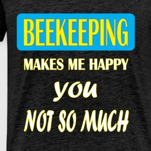 Beekeeping - Beekeeping makes me happy you not so  - Men's Premium T-Shirt