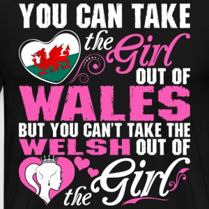 You Can Take The Girl Out Of Wales T-Shirts - Men's Premium T-Shirt