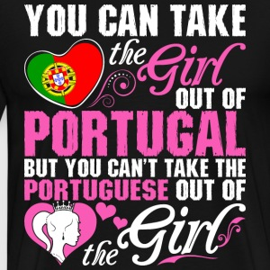 You Can Take The Girl Out Of Portugal - Men's Premium T-Shirt