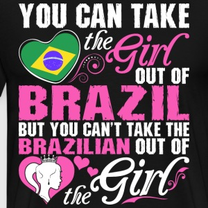 You Can Take The Girl Out Of Brazil - Men's Premium T-Shirt