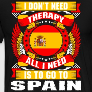 I Dont Need Therapy All I Need Is To Go To Spain - Men's Premium T-Shirt