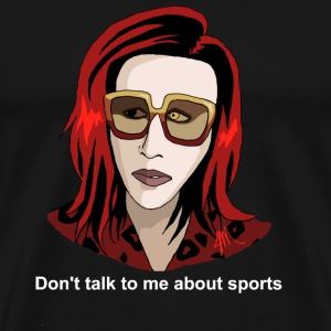 Don't Talk to me about Sports - Men's Premium T-Shirt