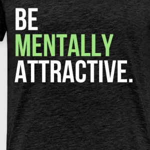 Nerdy - Be mentally attractive. - Men's Premium T-Shirt