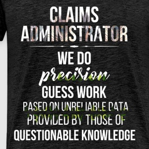 Claims Administrator - Claims Administrator we do  - Men's Premium T-Shirt