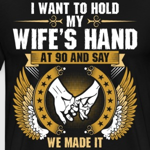 I Want To Hold My Wifes Hand Fifty T-Shirts - Men's Premium T-Shirt