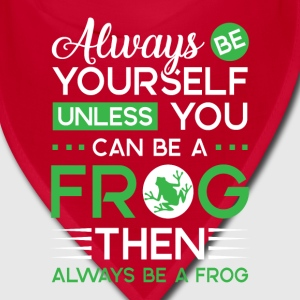 Always be yourself unless you can be a Frog Caps - Bandana