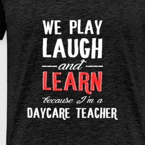 Daycare Teacher - We play laugh and learn because  - Men's Premium T-Shirt