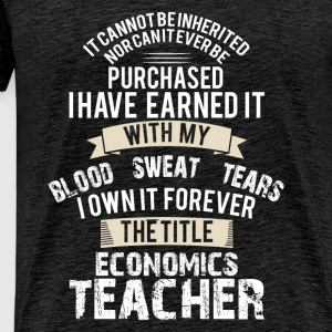 Economics Teacher - It cannot be inherited nor can - Men's Premium T-Shirt