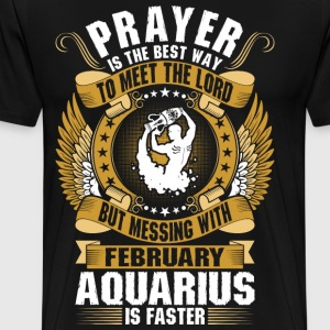 Prayer Is The Best Way To Meet The Lord February A T-Shirts - Men's Premium T-Shirt
