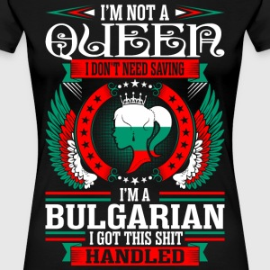 Im Not A Queen Im A Bulgarian T-Shirts - Women's Premium T-Shirt