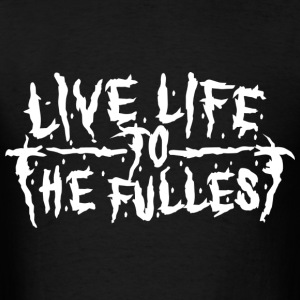 Live Life to the Fullest T-Shirt - Men's T-Shirt