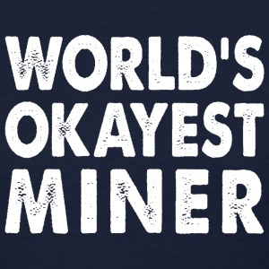 World's Okayest Miner T-Shirts - Women's T-Shirt