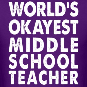 World's Okayest Middle School Teacher T-Shirts - Men's T-Shirt
