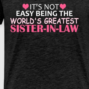 Sister-In-Law - It's Not Easy Being The World's Gr - Men's Premium T-Shirt