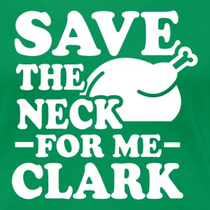Save The Neck For Me Clark - Women's Premium T-Shirt