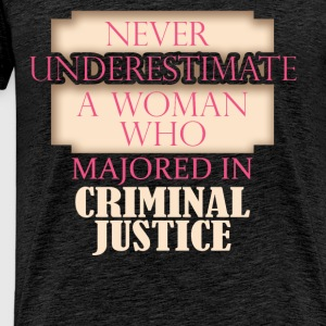 Criminal Justice - Never underestimate a woman who - Men's Premium T-Shirt