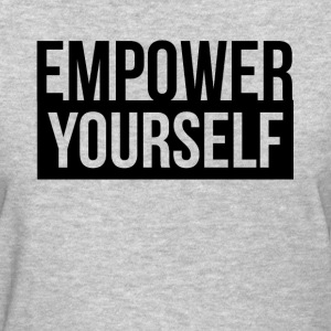 EMPOWER YOURSELF MOTIVATION INSPIRATION T-Shirts - Women's T-Shirt