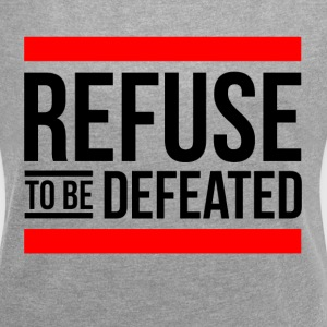 REFUSE TO BE DEFEATED T-Shirts - Women's Roll Cuff T-Shirt