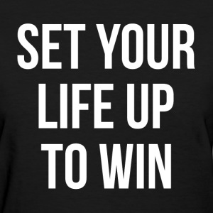 SET YOUR LIFE UP TO WIN MOTIVATION INSPIRATION T-Shirts - Women's T-Shirt