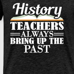 History Teacher - History teachers always bring up - Men's Premium T-Shirt
