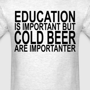 education_is_important_but_cold_beer_are - Men's T-Shirt