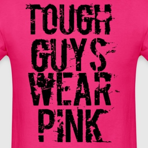 Tough Guys Wear Pink - Men's T-Shirt