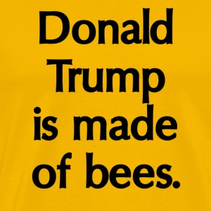 Donald Trump is Made of Bees - Men's Premium T-Shirt