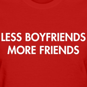 Less boyfriends, more friends T-Shirts - Women's T-Shirt