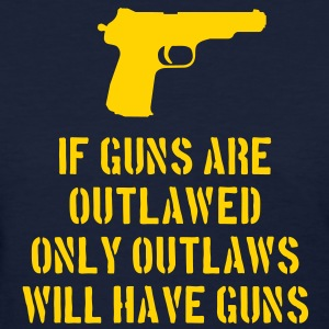If Guns Are Outlawed... - Women's T-Shirt