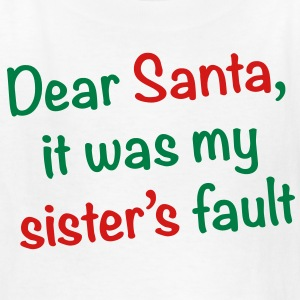 Dear Santa, it was my sister's fault - Kids' T-Shirt
