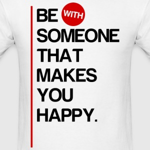 Be (With) Someone That Makes You Happy - Men's T-Shirt