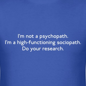 High-functioning Sociopath - Men's T-Shirt