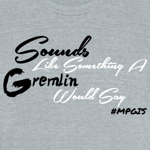 Most Popular Girls Sounds Like Gremlin T-Shirts - Unisex Tri-Blend T-Shirt by American Apparel