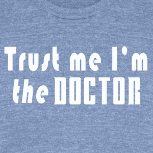 Trust me Im the Doctor - Unisex Tri-Blend T-Shirt by American Apparel